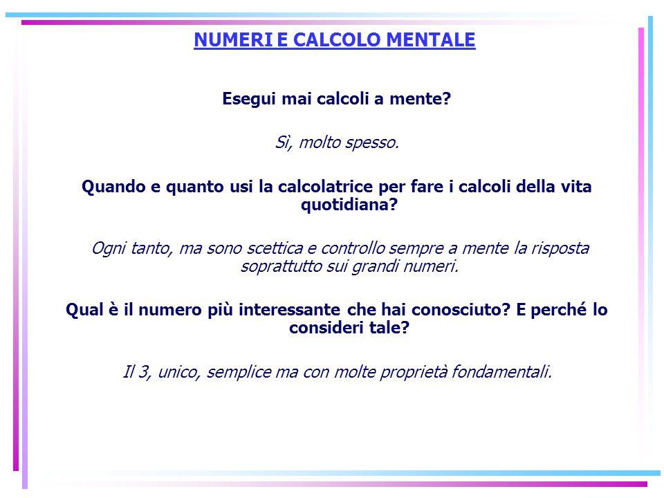NUMERI E CALCOLO MENTALE Esegui mai calcoli a mente? Sì, molto spesso. Quando e quanto usi la calcolatrice per fare i calcoli della vita quotidiana? O