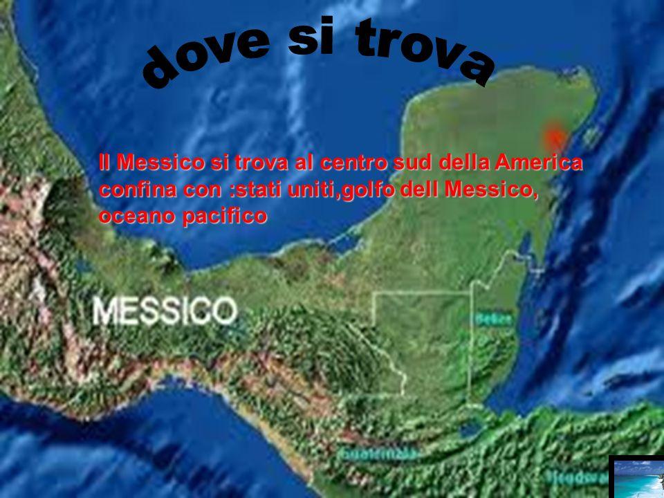 Il Messico si trova al centro sud della America confina con :stati uniti,golfo dell Messico, oceano pacifico