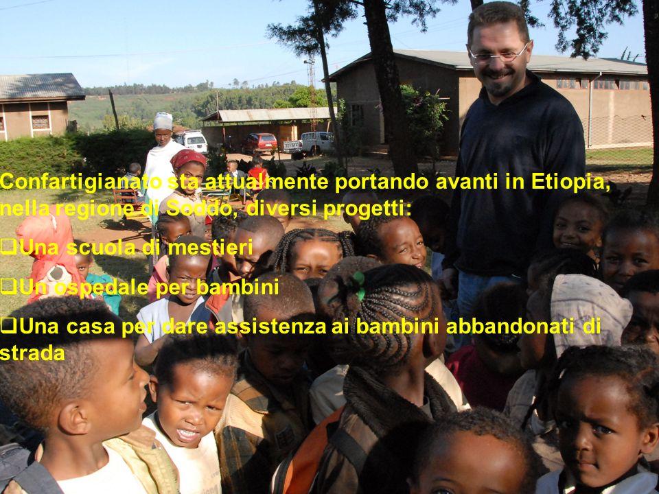Confartigianato sta attualmente portando avanti in Etiopia, nella regione di Soddo, diversi progetti: Una scuola di mestieri Un ospedale per bambini U