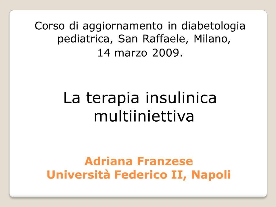Adriana Franzese Università Federico II, Napoli Corso di aggiornamento in diabetologia pediatrica, San Raffaele, Milano, 14 marzo 2009. La terapia ins