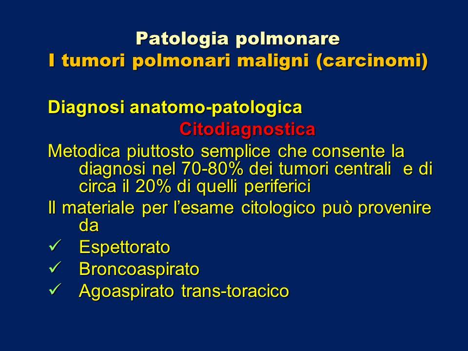 Patologia polmonare I tumori polmonari maligni (carcinomi) Diagnosi anatomo-patologica Citodiagnostica Metodica piuttosto semplice che consente la dia