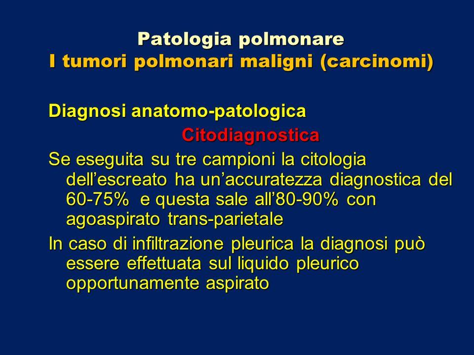 Patologia polmonare I tumori polmonari maligni (carcinomi) Diagnosi anatomo-patologica Citodiagnostica Se eseguita su tre campioni la citologia delles