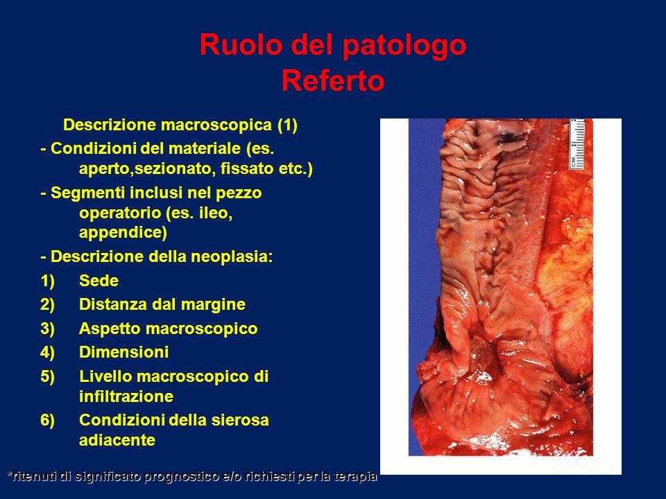 Ruolo del patologo Referto Descrizione macroscopica (1) - Condizioni del materiale (es. aperto,sezionato, fissato etc.) - Segmenti inclusi nel pezzo o