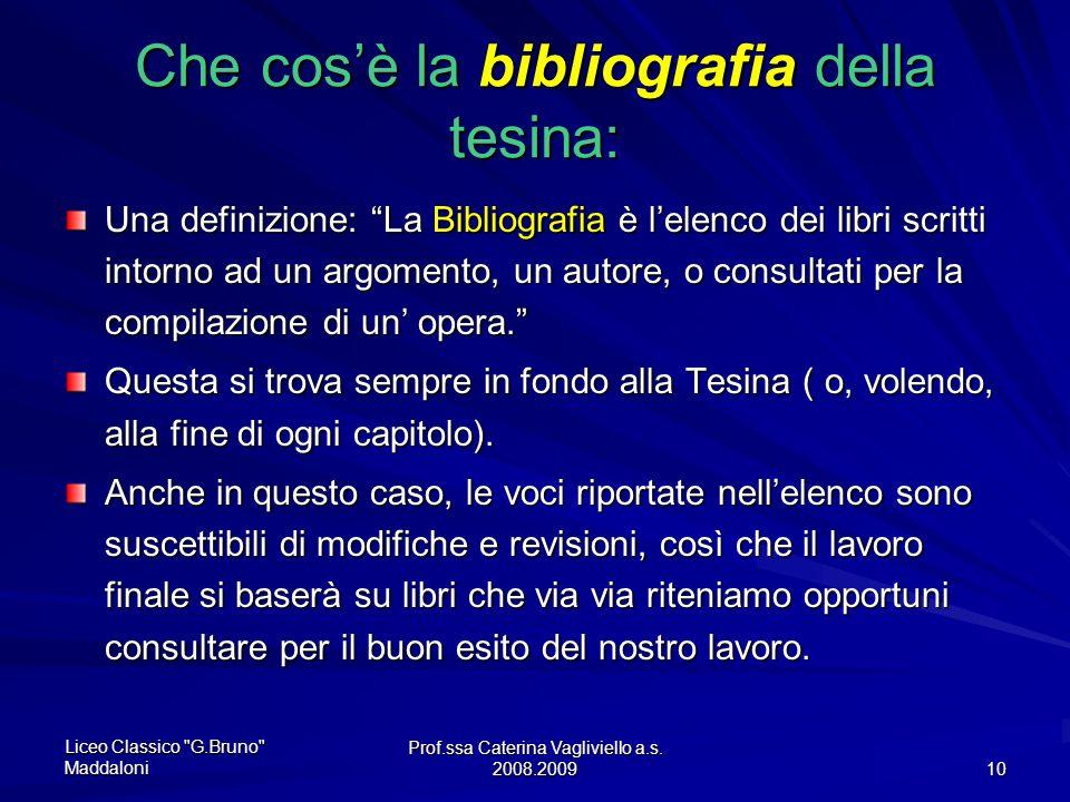 Prof.ssa Caterina Vagliviello a.s. 2008.2009 9 Che cosa sono le appendici della tesina? Sono una parte importante della stesura e quindi della present