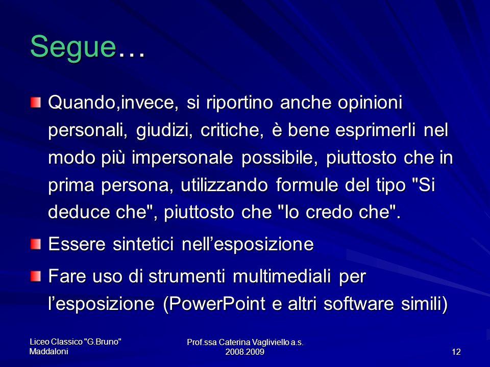 Prof.ssa Caterina Vagliviello a.s. 2008.2009 11 Che stile utilizzo per scrivere una tesina ? Non ci sono stili predefiniti per scrivere la tesina, ma
