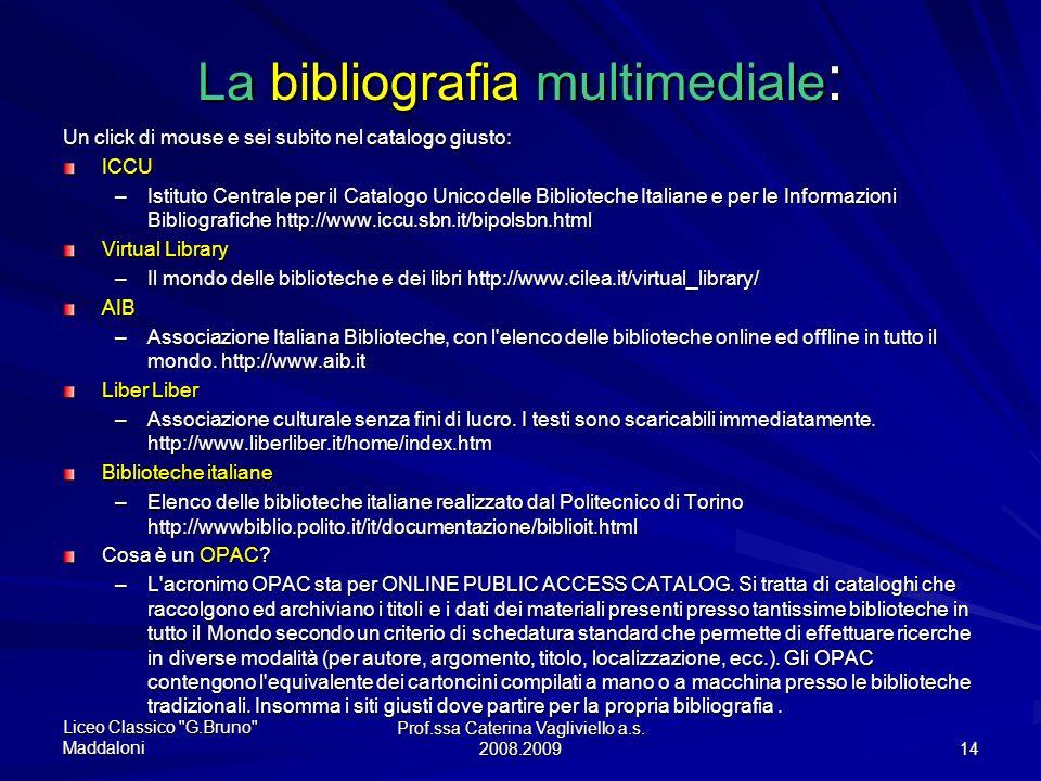 Prof.ssa Caterina Vagliviello a.s. 2008.2009 13 Che materiale utilizzo per lamia tesina? La ricerca bibliografica è un elemento importante che normalm