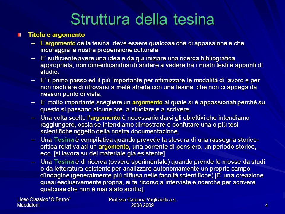 Prof.ssa Caterina Vagliviello a.s. 2008.2009 3 Schema della tesina TitoloIndiceIntroduzioneCapitoli – paragrafi Conclusioni ConclusioniAppendici Bibli
