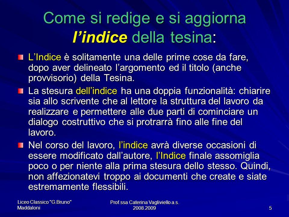 Prof.ssa Caterina Vagliviello a.s. 2008.2009 4 Struttura della tesina Titolo e argomento –Largomento della tesina deve essere qualcosa che ci appassio