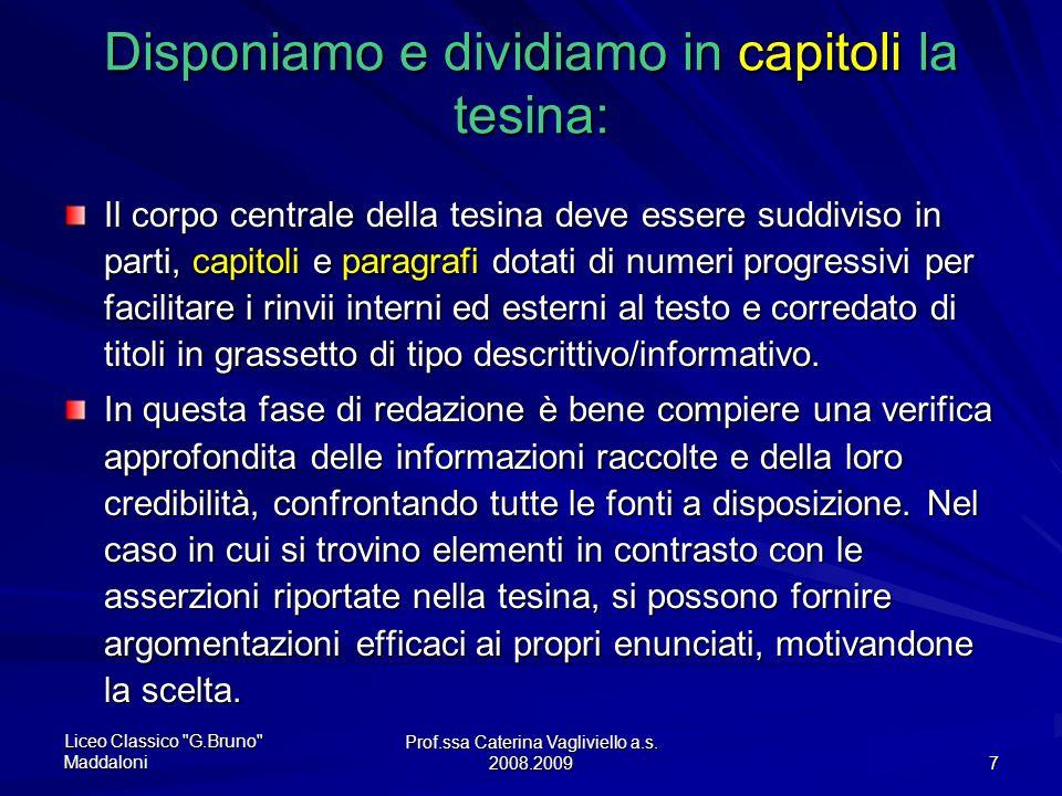 Prof.ssa Caterina Vagliviello a.s. 2008.2009 6 Scriviamo lintroduzione della tesina: LIntroduzione deve descrivere nel modo più chiaro possibile il la