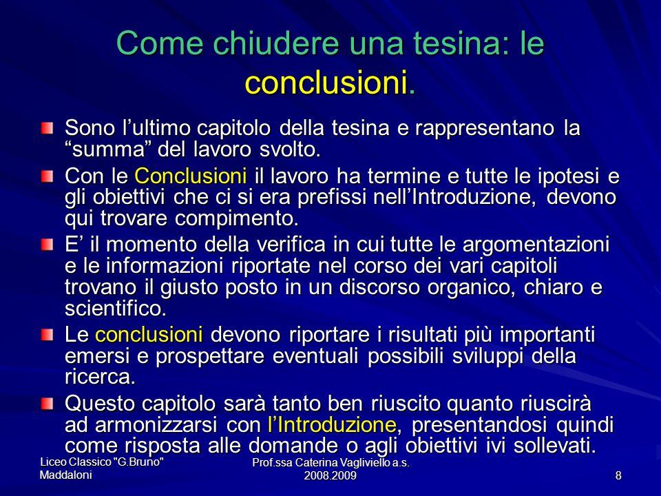 Prof.ssa Caterina Vagliviello a.s.2008.2009 8 Come chiudere una tesina: le conclusioni.