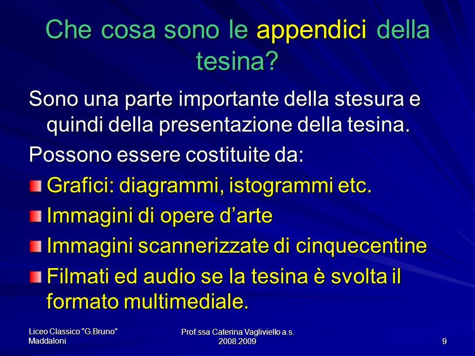 Prof.ssa Caterina Vagliviello a.s.2008.2009 9 Che cosa sono le appendici della tesina.