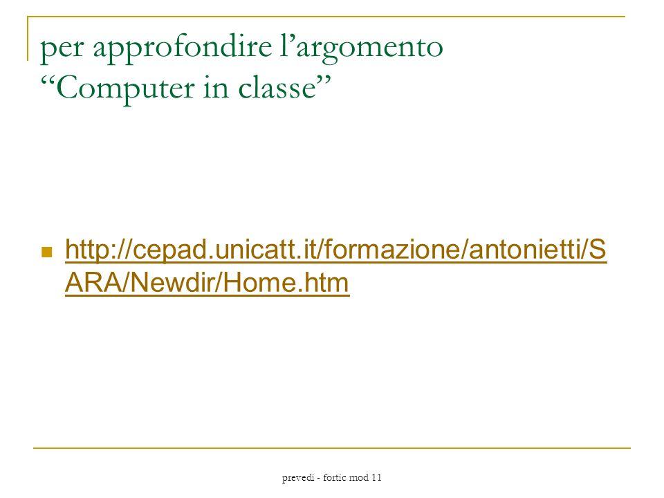 prevedi - fortic mod 11 per approfondire largomento Computer in classe http://cepad.unicatt.it/formazione/antonietti/S ARA/Newdir/Home.htm http://cepad.unicatt.it/formazione/antonietti/S ARA/Newdir/Home.htm
