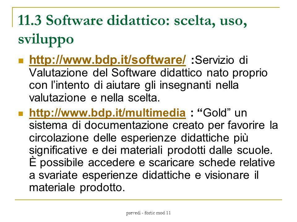 prevedi - fortic mod 11 11.3 Software didattico: scelta, uso, sviluppo http://www.bdp.it/software/ :Servizio di Valutazione del Software didattico nato proprio con lintento di aiutare gli insegnanti nella valutazione e nella scelta.