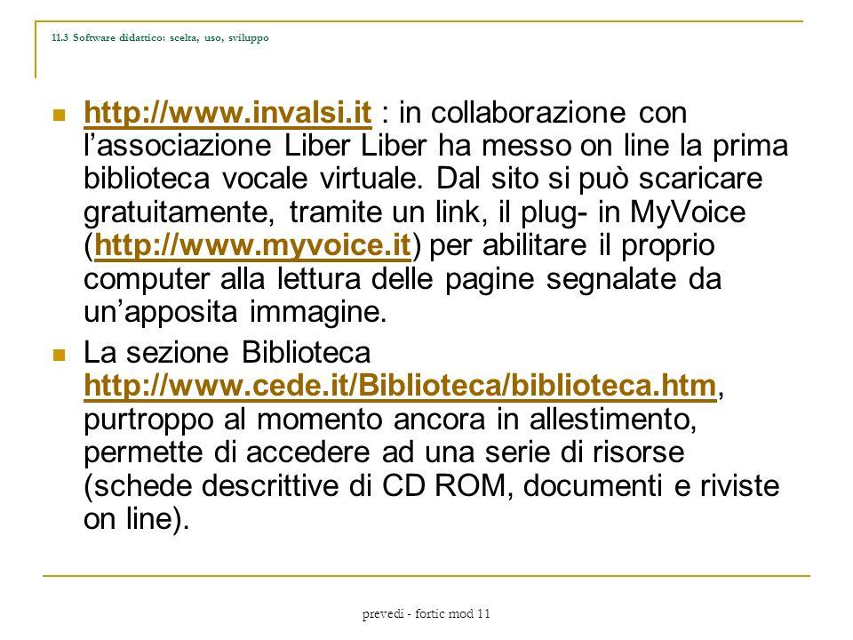 prevedi - fortic mod 11 11.3 Software didattico: scelta, uso, sviluppo http://www.invalsi.it : in collaborazione con lassociazione Liber Liber ha messo on line la prima biblioteca vocale virtuale.