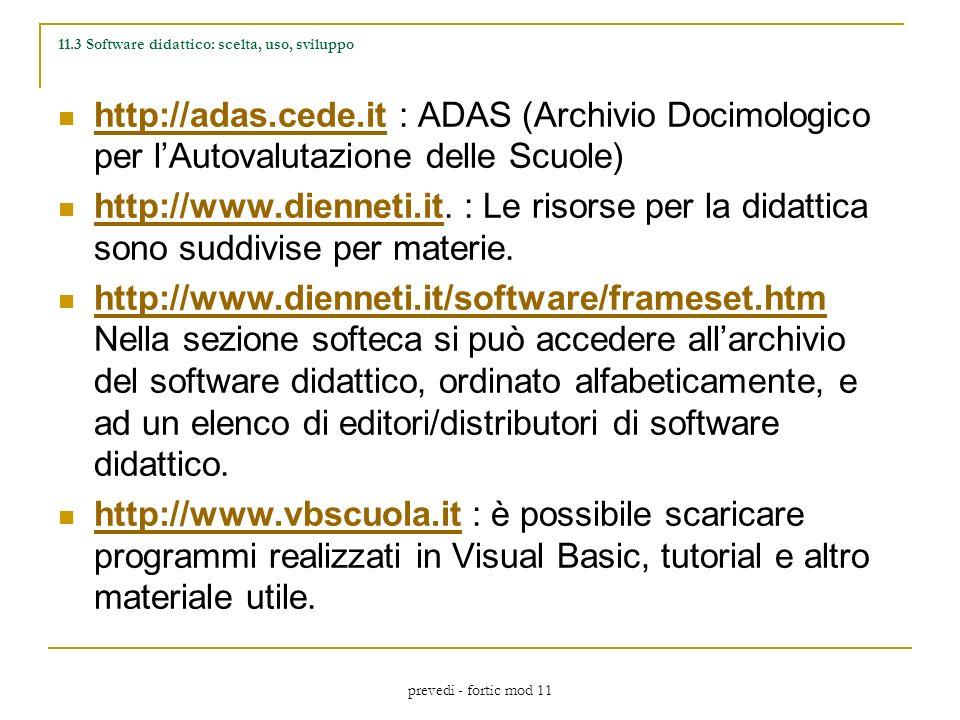 prevedi - fortic mod 11 11.3 Software didattico: scelta, uso, sviluppo http://adas.cede.it : ADAS (Archivio Docimologico per lAutovalutazione delle Scuole) http://adas.cede.it http://www.dienneti.it.