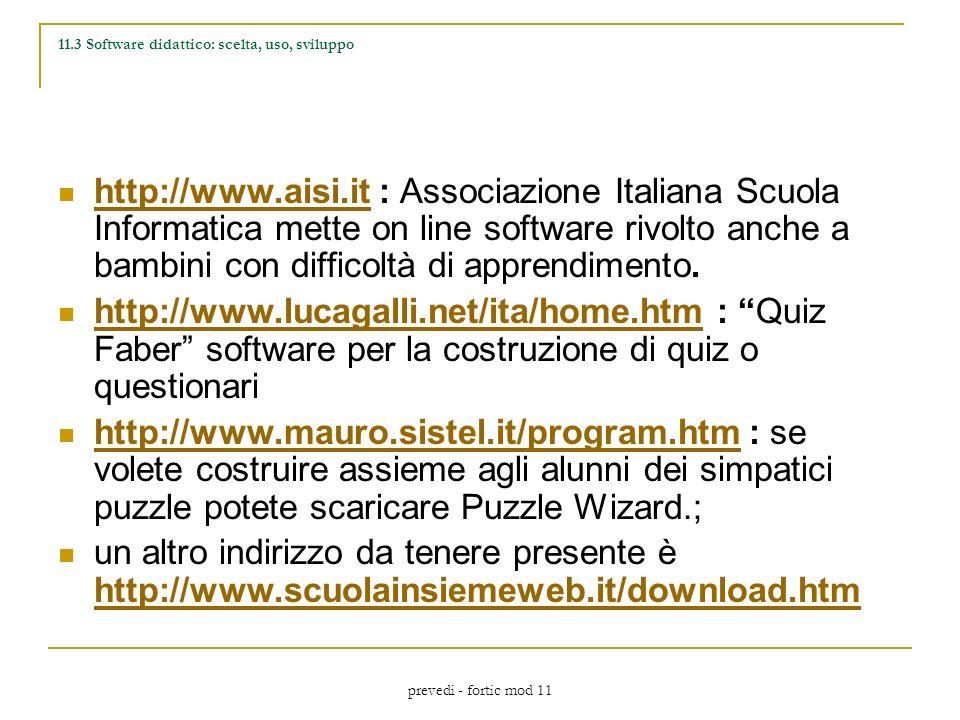 prevedi - fortic mod 11 11.3 Software didattico: scelta, uso, sviluppo http://www.aisi.it : Associazione Italiana Scuola Informatica mette on line software rivolto anche a bambini con difficoltà di apprendimento.