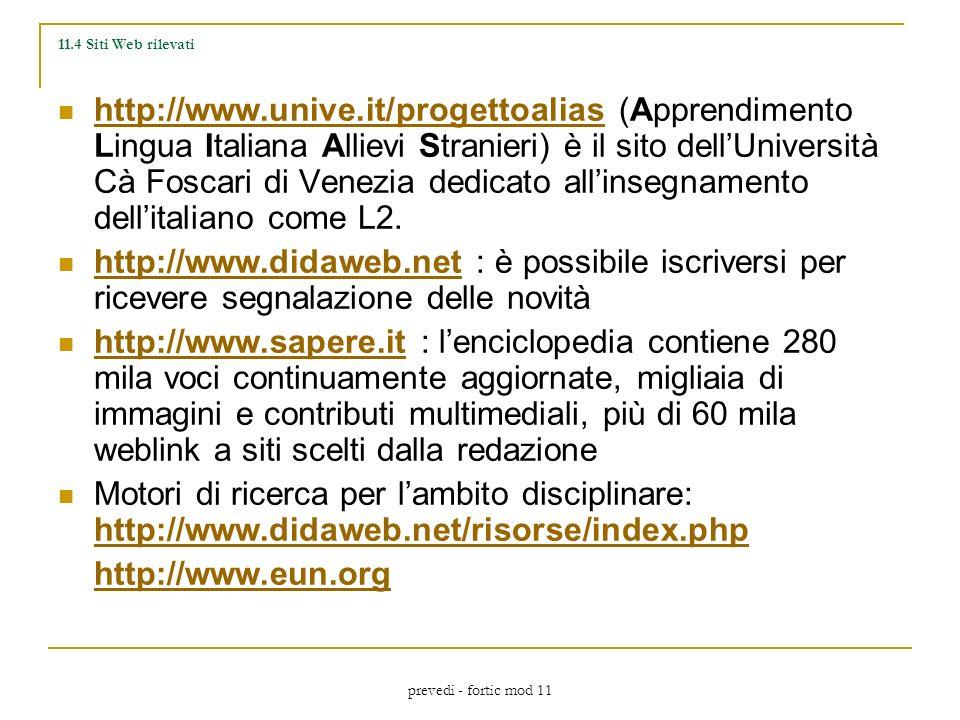 prevedi - fortic mod 11 11.4 Siti Web rilevati http://www.unive.it/progettoalias (Apprendimento Lingua Italiana Allievi Stranieri) è il sito dellUniversità Cà Foscari di Venezia dedicato allinsegnamento dellitaliano come L2.