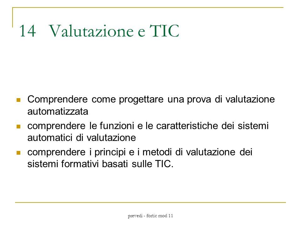 prevedi - fortic mod 11 14Valutazione e TIC Comprendere come progettare una prova di valutazione automatizzata comprendere le funzioni e le caratteristiche dei sistemi automatici di valutazione comprendere i principi e i metodi di valutazione dei sistemi formativi basati sulle TIC.