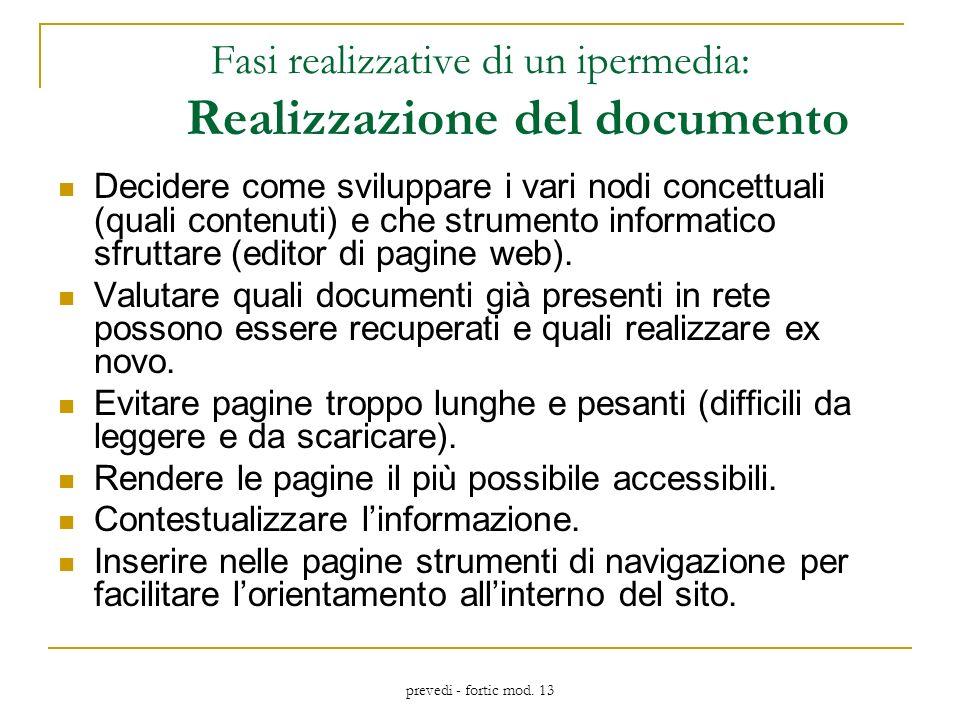 prevedi - fortic mod. 13 Fasi realizzative di un ipermedia: Realizzazione del documento Decidere come sviluppare i vari nodi concettuali (quali conten