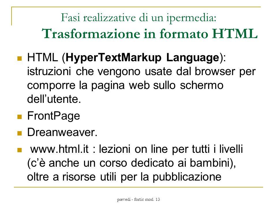 prevedi - fortic mod. 13 Fasi realizzative di un ipermedia: Trasformazione in formato HTML HTML (HyperTextMarkup Language): istruzioni che vengono usa