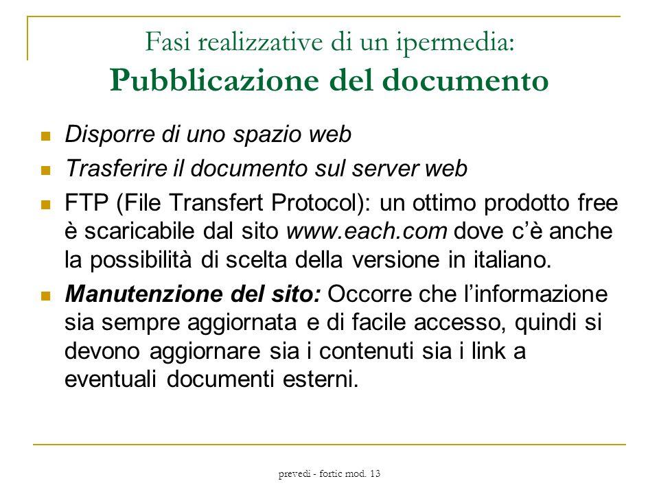 prevedi - fortic mod. 13 Fasi realizzative di un ipermedia: Pubblicazione del documento Disporre di uno spazio web Trasferire il documento sul server