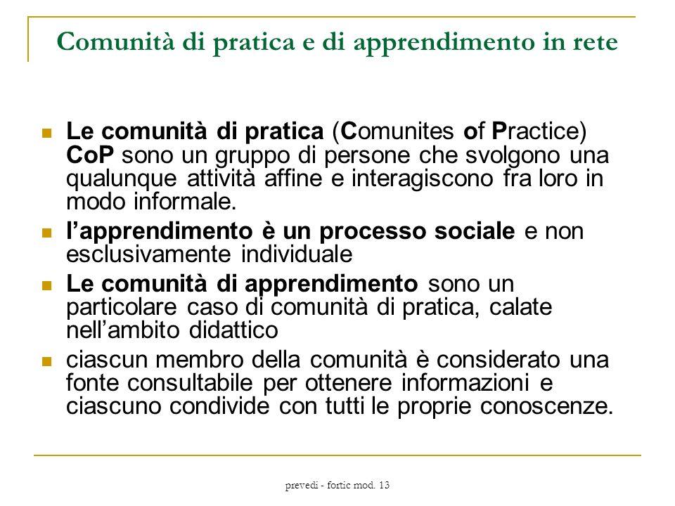 prevedi - fortic mod. 13 Comunità di pratica e di apprendimento in rete Le comunità di pratica (Comunites of Practice) CoP sono un gruppo di persone c
