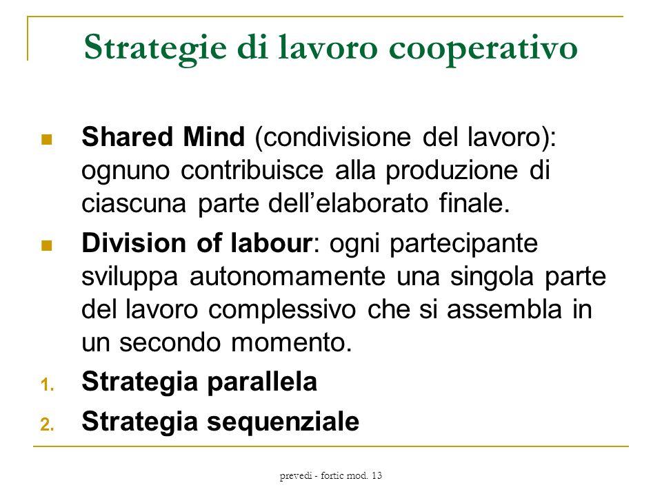prevedi - fortic mod. 13 Strategie di lavoro cooperativo Shared Mind (condivisione del lavoro): ognuno contribuisce alla produzione di ciascuna parte