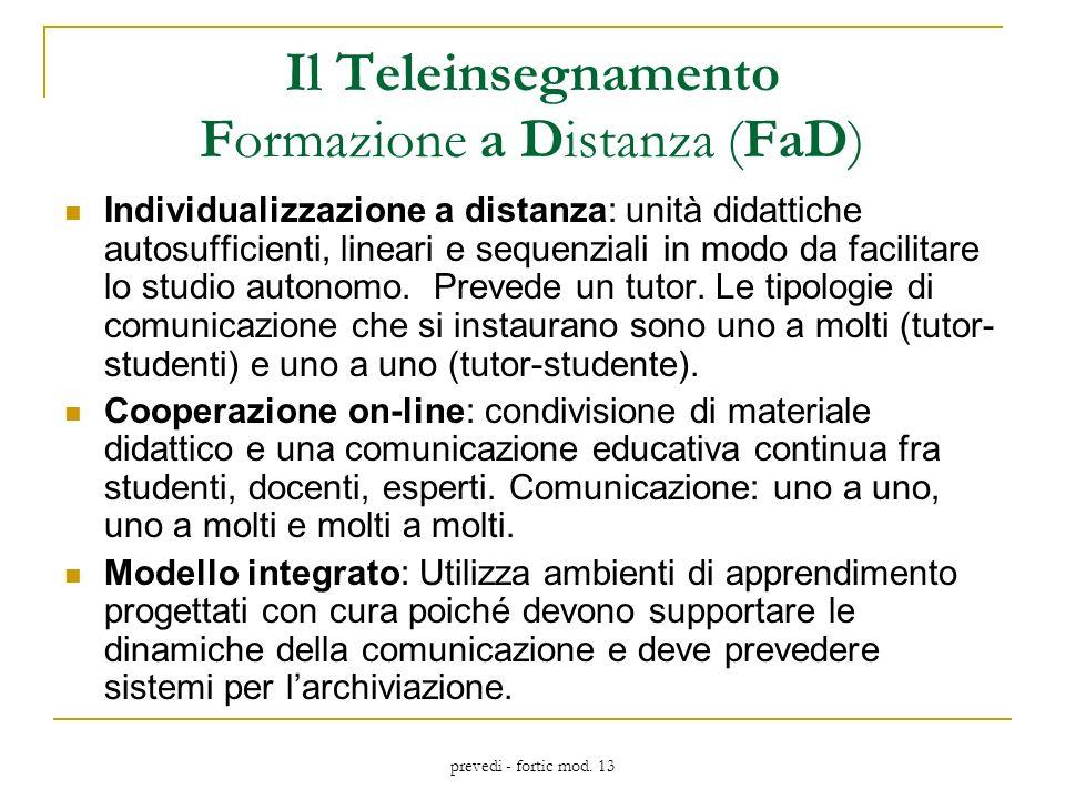 prevedi - fortic mod. 13 Il Teleinsegnamento Formazione a Distanza (FaD) Individualizzazione a distanza: unità didattiche autosufficienti, lineari e s