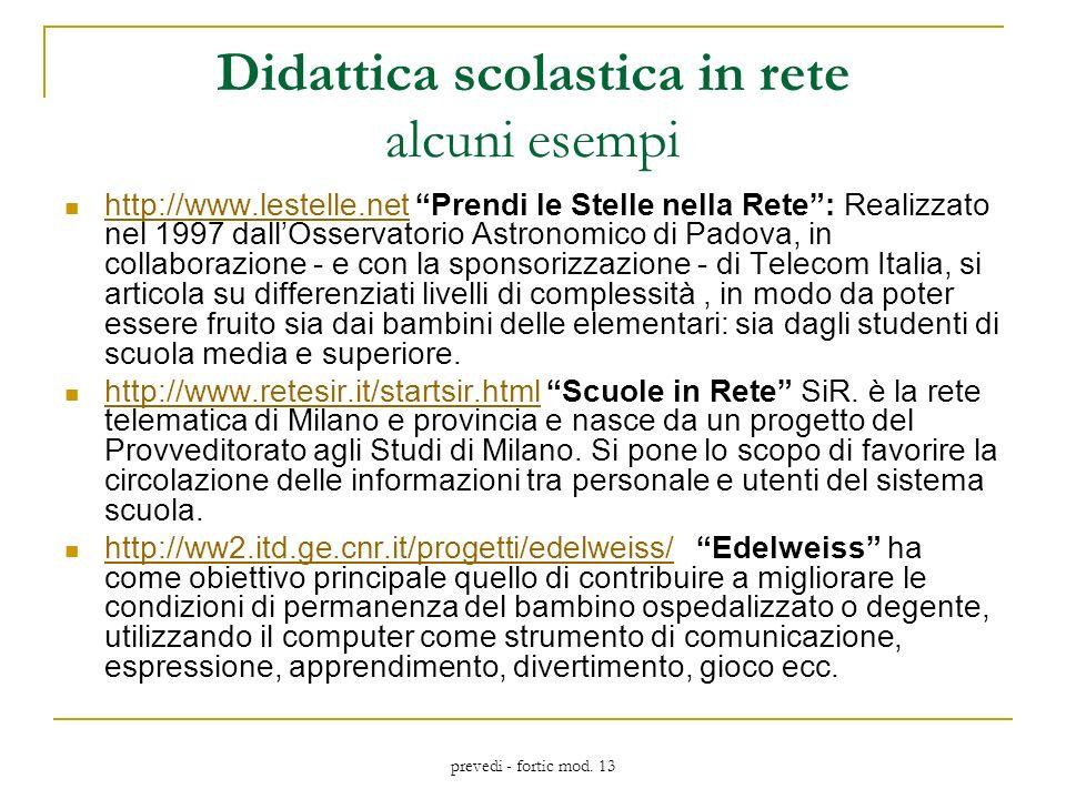 prevedi - fortic mod. 13 Didattica scolastica in rete alcuni esempi http://www.lestelle.net Prendi le Stelle nella Rete: Realizzato nel 1997 dallOsser