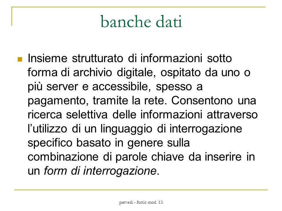 prevedi - fortic mod. 13 banche dati Insieme strutturato di informazioni sotto forma di archivio digitale, ospitato da uno o più server e accessibile,