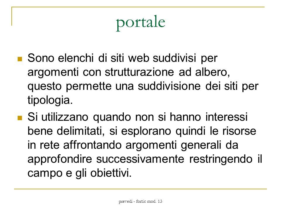 prevedi - fortic mod. 13 portale Sono elenchi di siti web suddivisi per argomenti con strutturazione ad albero, questo permette una suddivisione dei s