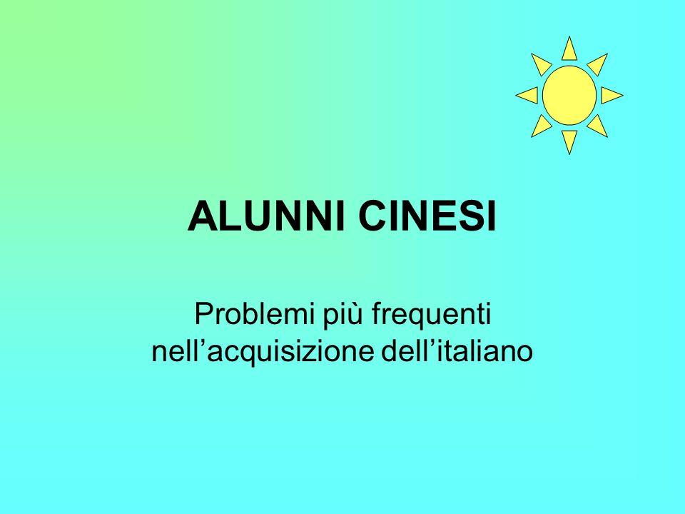 ALUNNI CINESI Problemi più frequenti nellacquisizione dellitaliano