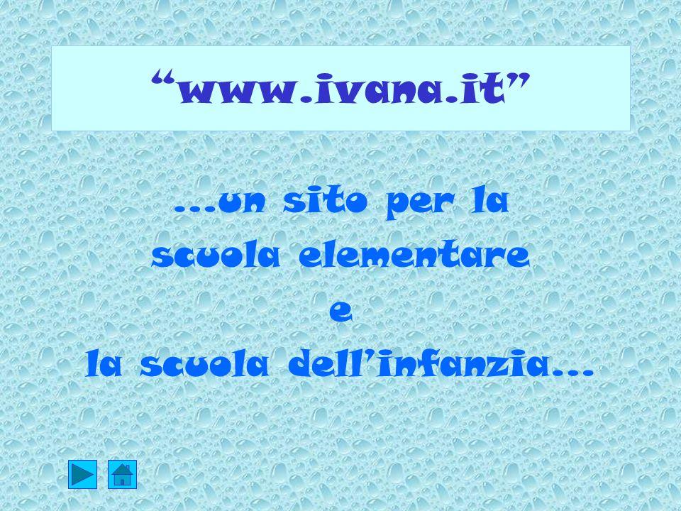 www.ivana.it …un sito per la scuola elementare e la scuola dellinfanzia…