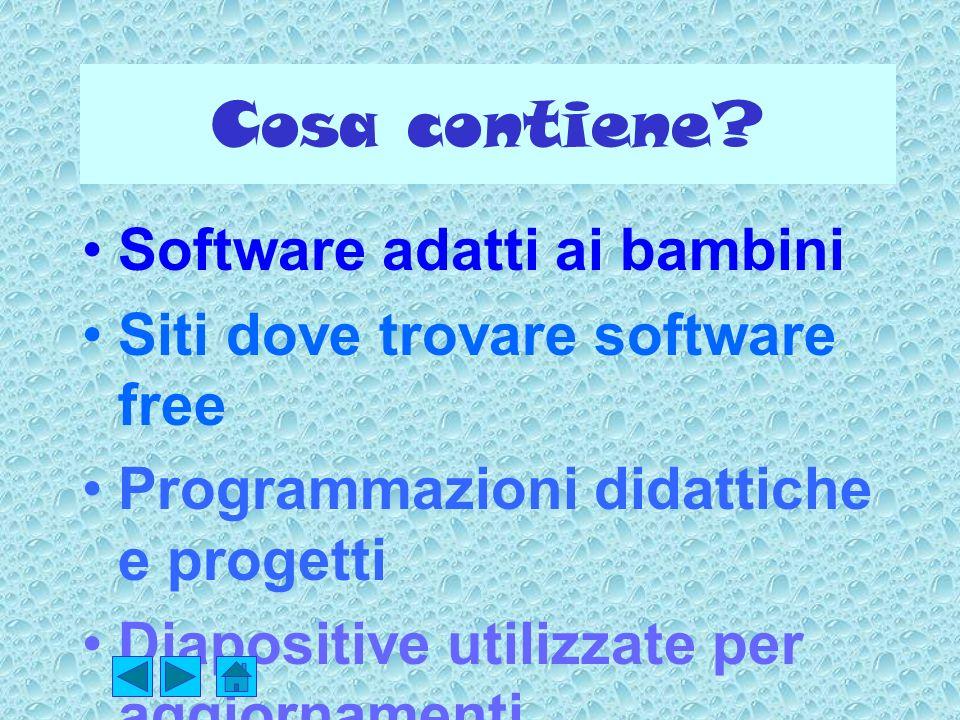 Cosa contiene? Software adatti ai bambini Siti dove trovare software free Programmazioni didattiche e progetti Diapositive utilizzate per aggiornament