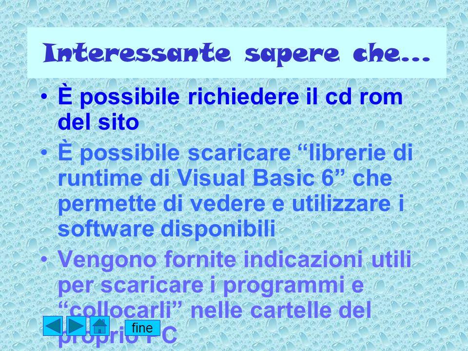 Interessante sapere che… È possibile richiedere il cd rom del sito È possibile scaricare librerie di runtime di Visual Basic 6 che permette di vedere