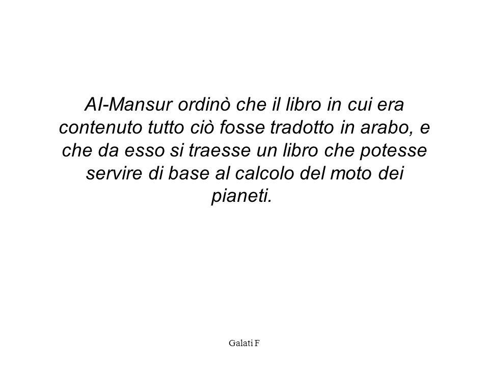 Galati F AI-Mansur ordinò che il libro in cui era contenuto tutto ciò fosse tradotto in arabo, e che da esso si traesse un libro che potesse servire d
