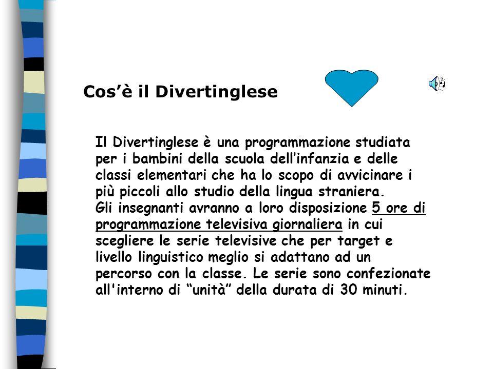 Cosè il Divertinglese Il Divertinglese è una programmazione studiata per i bambini della scuola dellinfanzia e delle classi elementari che ha lo scopo