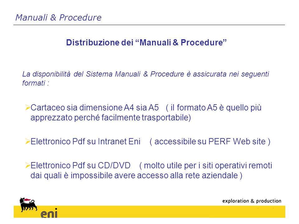 La disponibilità del Sistema Manuali & Procedure è assicurata nei seguenti formati : Distribuzione dei Manuali & Procedure Manuali & Procedure Cartace