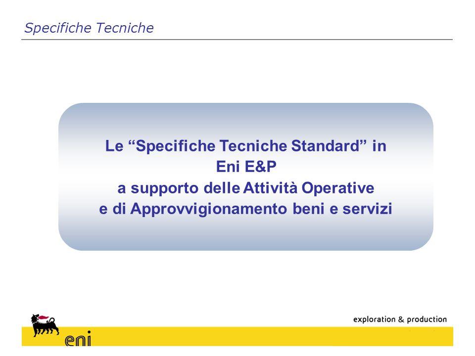 Specifiche Tecniche Le Specifiche Tecniche Standard in Eni E&P a supporto delle Attività Operative e di Approvvigionamento beni e servizi