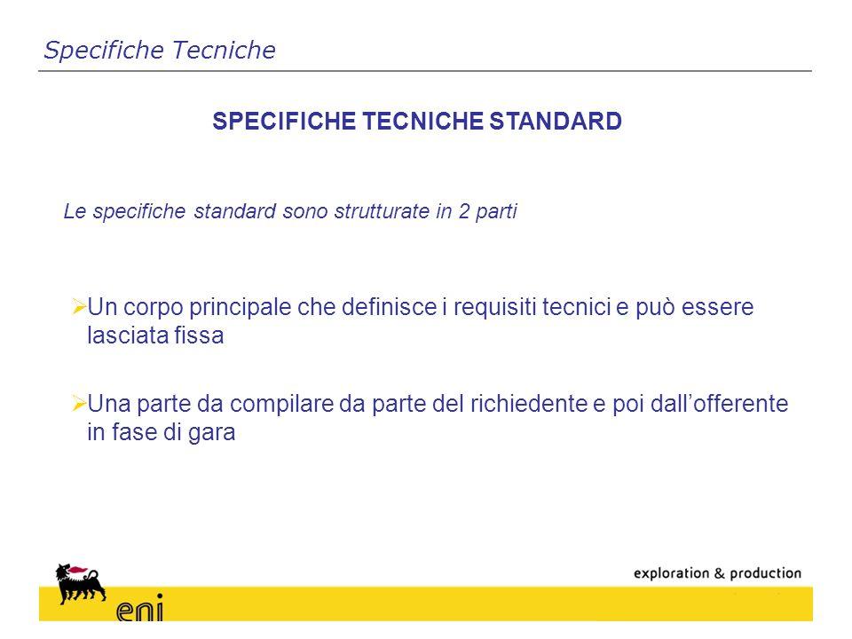 Le specifiche standard sono strutturate in 2 parti SPECIFICHE TECNICHE STANDARD Un corpo principale che definisce i requisiti tecnici e può essere lasciata fissa Una parte da compilare da parte del richiedente e poi dallofferente in fase di gara Specifiche Tecniche