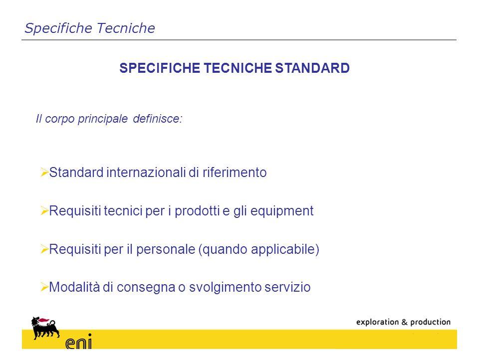 Il corpo principale definisce: SPECIFICHE TECNICHE STANDARD Standard internazionali di riferimento Requisiti tecnici per i prodotti e gli equipment Requisiti per il personale (quando applicabile) Modalità di consegna o svolgimento servizio Specifiche Tecniche