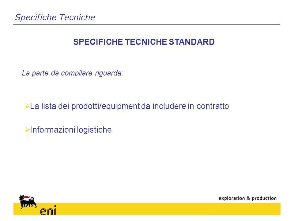 La parte da compilare riguarda: SPECIFICHE TECNICHE STANDARD La lista dei prodotti/equipment da includere in contratto Informazioni logistiche Specifiche Tecniche