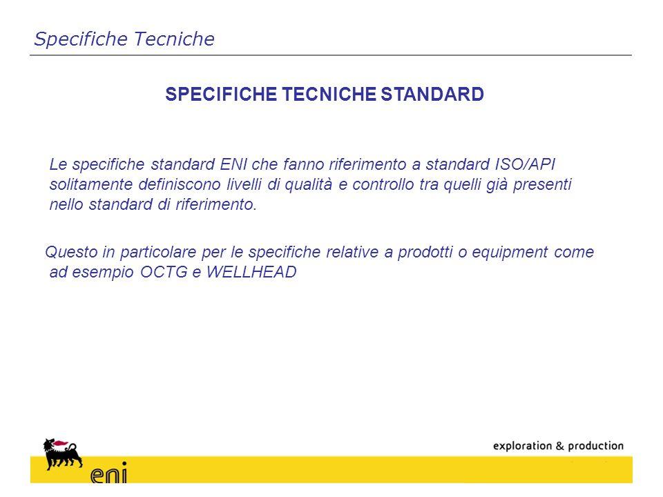 Le specifiche standard ENI che fanno riferimento a standard ISO/API solitamente definiscono livelli di qualità e controllo tra quelli già presenti nello standard di riferimento.