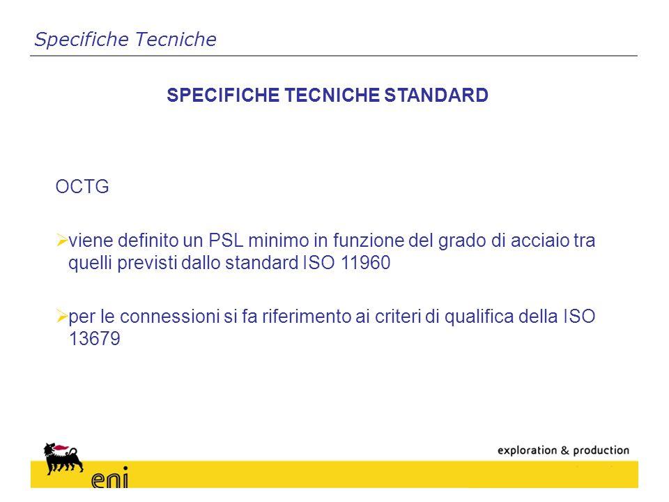 SPECIFICHE TECNICHE STANDARD OCTG viene definito un PSL minimo in funzione del grado di acciaio tra quelli previsti dallo standard ISO 11960 per le connessioni si fa riferimento ai criteri di qualifica della ISO 13679 Specifiche Tecniche
