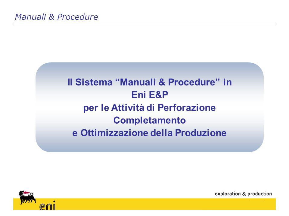 Manuali & Procedure Il Sistema Manuali & Procedure in Eni E&P per le Attività di Perforazione Completamento e Ottimizzazione della Produzione