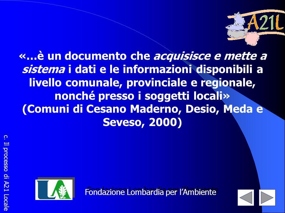 «…è un documento che acquisisce e mette a sistema i dati e le informazioni disponibili a livello comunale, provinciale e regionale, nonché presso i so
