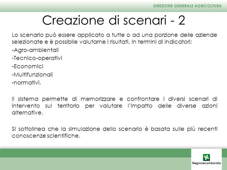 Creazione di scenari - 2 Lo scenario può essere applicato a tutte o ad una porzione delle aziende selezionate e è possibile valutarne i risultati, in termini di indicatori: -Agro-ambientali -Tecnico-operativi -Economici -Multifunzionali -normativi.