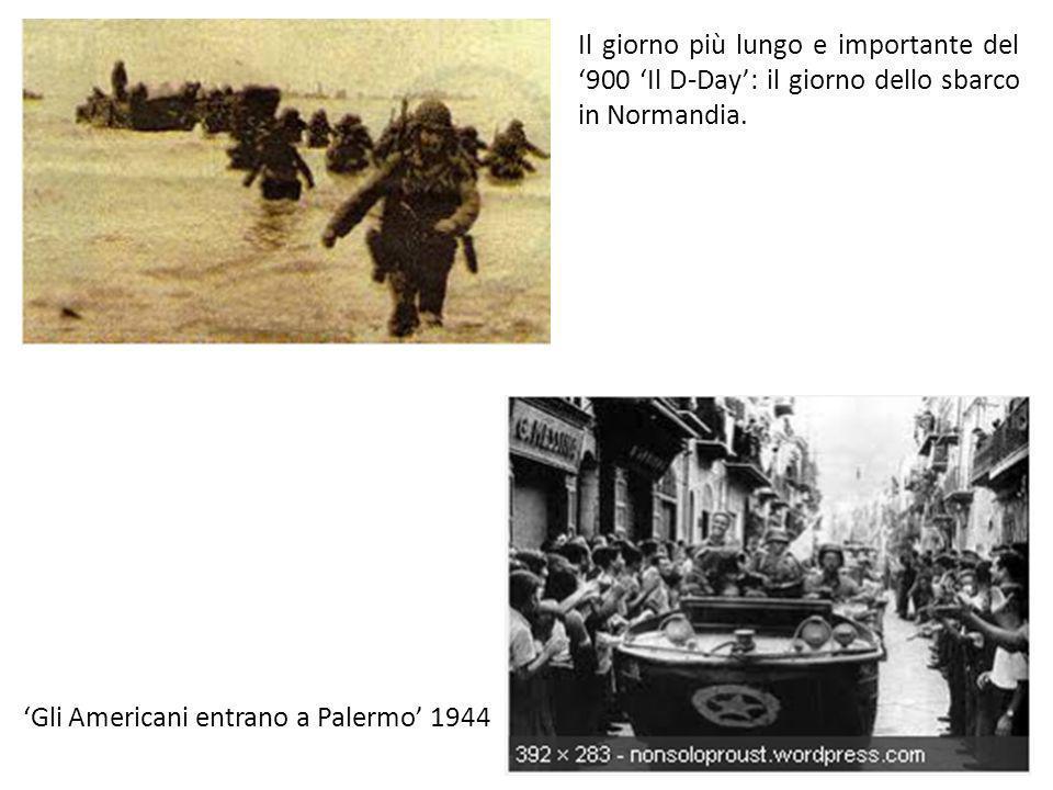 Il giorno più lungo e importante del 900 Il D-Day: il giorno dello sbarco in Normandia. Gli Americani entrano a Palermo 1944