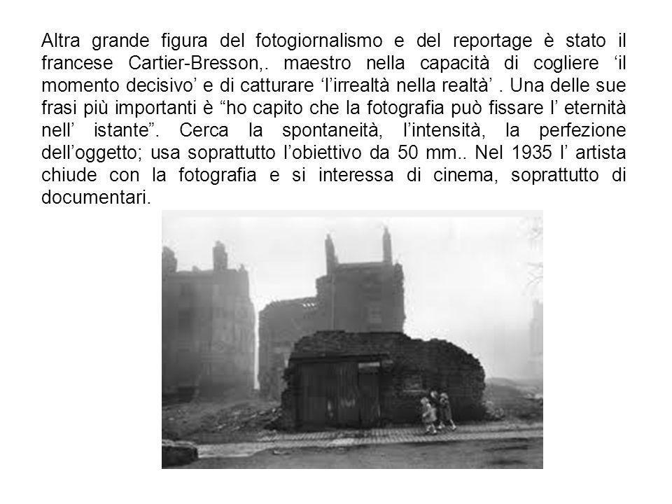 Altra grande figura del fotogiornalismo e del reportage è stato il francese Cartier-Bresson,. maestro nella capacità di cogliere il momento decisivo e