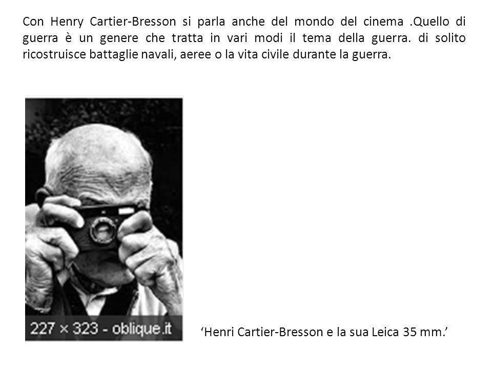 Con Henry Cartier-Bresson si parla anche del mondo del cinema.Quello di guerra è un genere che tratta in vari modi il tema della guerra.